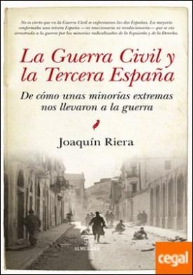 La Guerra Civil y la Tercera España . De cómo unas minorías extremas nos llevaron a la guerra