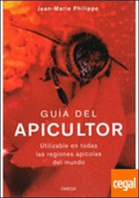 GUIA DEL APICULTOR . Utilizable en todas las regiones apícolas del mundo