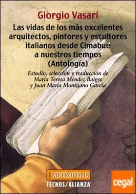 Las vidas de los más excelentes arquitectos, pintores y escultores italianos desde Cimabue a nuestros tiempos (Antología)