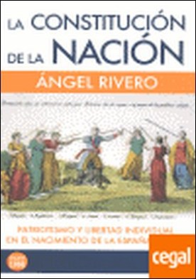 La constitución de la nación . patriotismo y libertad individual en el nacimiento de la España liberal por Rivero Rodríguez, Ángel