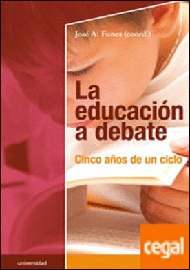 La educación a debate . Cinco años de un ciclo por Funes Arjona, José Antonio PDF