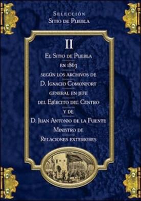 El Sitio de Puebla en 1863 según los archivos de Ignacio Comonfort por Ignacio Comonfort Juan Antonio de la Fuente PDF