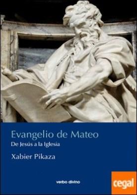 EVANGELIO DE MATEO . De Jesús a la Iglesia por Pikaza, Jabier PDF
