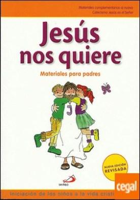 Jesús nos quiere. Iniciación de los niños a la vida cristiana, 1. Materiales para Padres . Material complementario al nuevo Catecismo