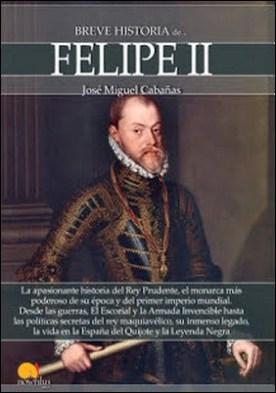 Breve historia de Felipe II por José Miguel Cabañas Agrela