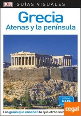 Guía Visual Grecia, Atenas y la península . Las guías que enseñan lo que otras solo cuentan