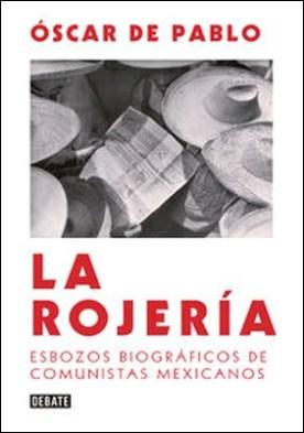 La rojería. Esbozos biográficos de comunistas mexicanos