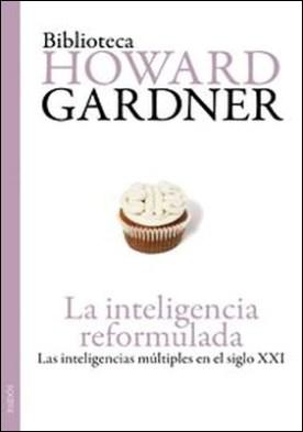 La inteligencia reformulada. Las inteligencias múltiples en el siglo XXI
