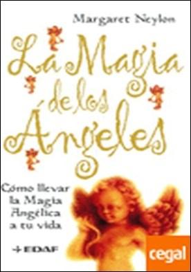 La magia de los Ángeles . Cómo llevar la magia Angélica a tu vida