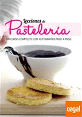 Lecciones de pastelería . Un curso completo con fotografías paso a paso