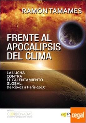 Frente al apocalipsis del clima . La lucha contra el calentamiento global. De Río-92 a París-2016