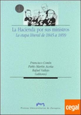 La Hacienda por sus ministros. La etapa liberal de 1845 a 1899