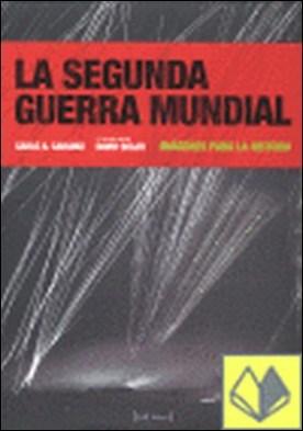 La Segunda Guerra Mundial . imágenes para la historia por Caranci Díez-Gallo, Carlo A.