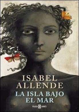 La isla bajo el mar por Isabel Allende PDF