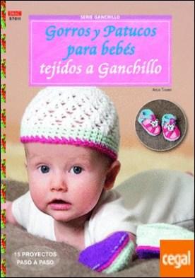 Gorros y patucos para bebés tejidos a ganchillo . 15 proyectos paso a paso por Tissen, Anja