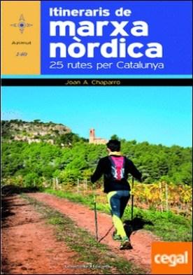Itineraris de marxa nòrdica . 25 rutes per Catalunya por Chaparro José, Joan A. PDF