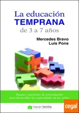 La educación temprana de 3 a 7 años . Pautas y ejercicios de estimulación para desarrollar las capacidades de los niños por Bravo Díaz, Mercedes