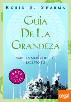 GUÍA DE LA GRANDEZA . NADIE ES MEJOR QUE TÚ EXCEPTO TÚ