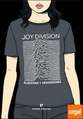 Joy Division . Placeres y desórdenes