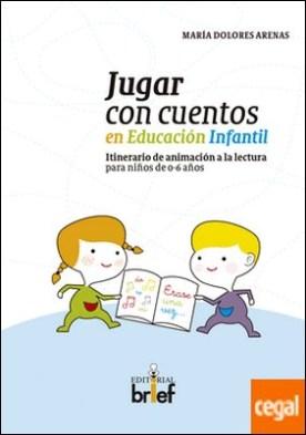 Jugar con cuentos en Educación Infantil . Itinerario de animación a la lectura para niños de 0-6 años