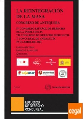 La reintegración de la masa - EL CONGRESO CONCURSAL DE ANTEQUERA (Cuarto Congreso Español de Derecho de la Insolvencia y VII Congreso de Derecho Mercantil y Concursal de Andalucía): 19 a 21 de abril de 2012