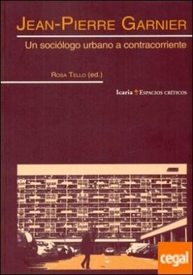 Jean-Pierre Garnier . Un sociólogo urbano a contracorriente