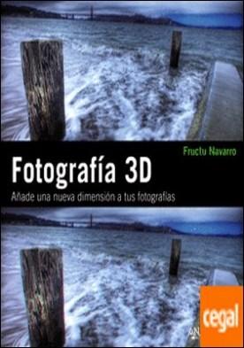 Fotografía 3D. Añade una nueva dimensión a tus fotografías