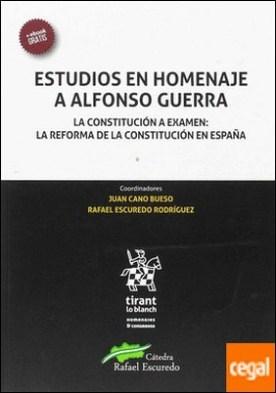 Estudios en Homenaje a Alfonso Guerra. La Constitución a Examen: la Reforma de la Constitución en España por Escuredo Rodríguez, Rafael