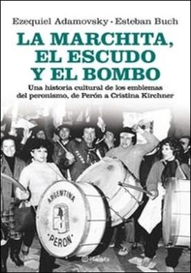 La marchita, el escudo y el bombo por Ezequiel Adamovsky, Esteban Buch