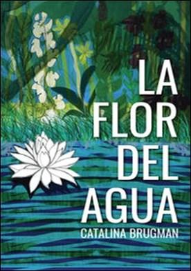 La flor del agua por Catalina Brugman PDF