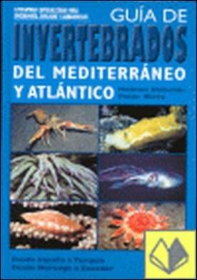 Guía de invertebrados del Mediterráneo y Atlántico . DESDE ESPAÑA A TURQUIA/DESDE NORUEGA A ECUADOR