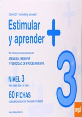 Estimular y aprender + . nivel 3 : para niños de 6 a 10 años : atención, memoria y velocidad de procesamiento por Jarque García, Jesús PDF