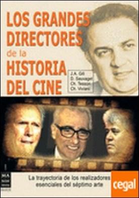Grandes directores de la historia del cine, los . La trayectoria de los realizadores esenciales del séptimo arte