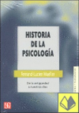 HISTORIA DE LA PSICOLOGÍA . DE LA ANTIGÜEDAD A NUESTROS DÍAS por MUELLER, FERNAND-LUCIEN