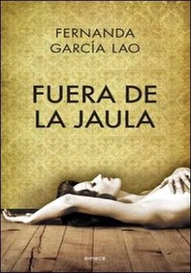 Fuera de la jaula. Fuera de la jaula por Fernanda García Lao PDF