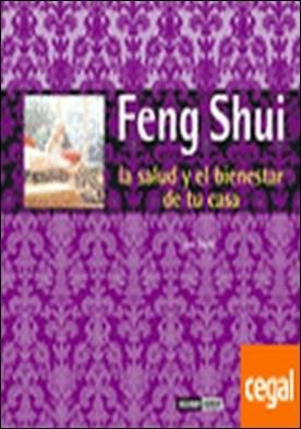 Feng Shui, la salud y el bienestar en tu casa . Fórmulas orientales para mejorar la salud y la prosperidad de tu casa