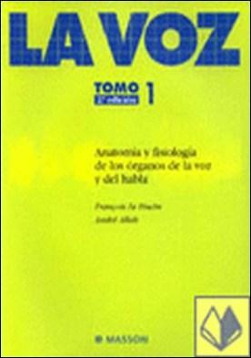 La voz. Tomo 1 . ANATOMIA Y FISIOLOGIA DE LOS ORGANOS DE LA VOZ Y EL HABLA