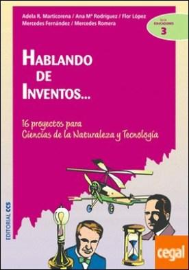 Hablando de inventos ... . 16 proyectos para Ciencias de la Naturaleza y Tecnología