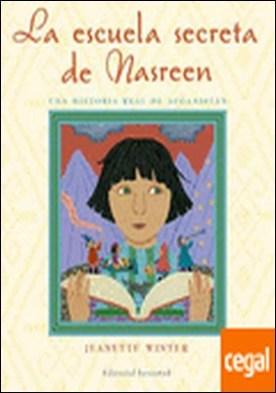La escuela secreta de Nasreen . UNA HISTORIA REAL DE AFGANISTÁN