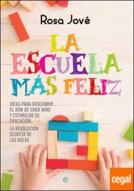 La escuela más feliz . Ideas para descubrir el don de cada niño y estimular su educación. La revolución secreta de las aulas