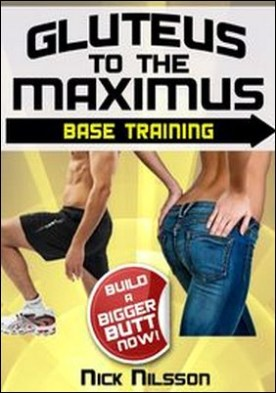 Gluteus to the Maximus - Base Training. Build a Bigger Butt Now!