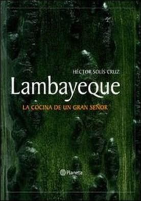 Lambayeque. La cocina de un gran señor