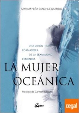 La mujer oceánica . Una visión transformadora de la sexualidad femenina