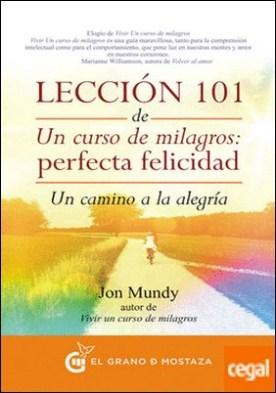 Lección 101 de Un curso de milagros: Perfecta Felicidad . Un camino a la alegría por Mundy, Jon PDF
