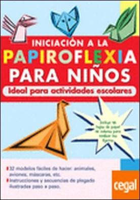 INICIACIÓN A LA PAPIROFLEXIA PARA NIÑOS. IDEAL PARA ACTIVIDADES ESCOLARES. . Ideal para actividades escolares. Incluye 32 modelos fáciles