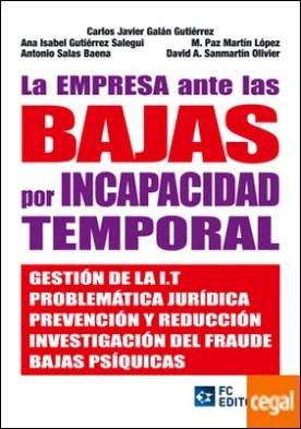La empresa ante las bajas por Incapacidad Temporal por GALÁN GUTIÉRREZ, CARLOS JAVIER