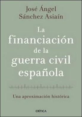 La financiación de la guerra civil española. Una aproximación histórica por José Ángel Sánchez Asiaín