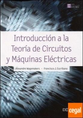 Introducción a la teoría de circuitos y maquinas eléctricas
