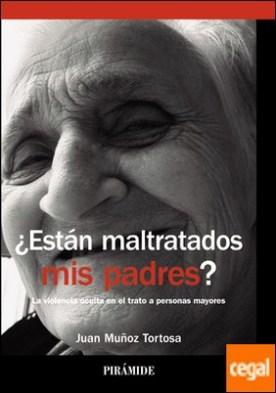 ¿Están maltratados mis padres? . La violencia oculta en el trato a personas mayores