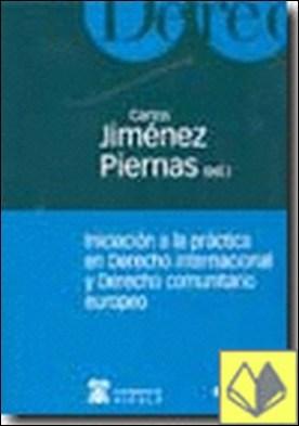 Iniciación a la práctica en derecho internacional . derecho comunitario europeo por Jiménez Piernas, Carlos Bartolomé PDF